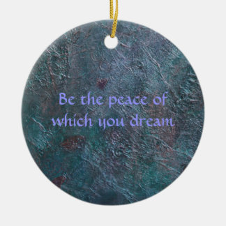 Be the peace of which you dream christmas ornament