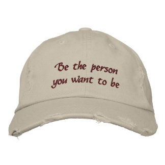 Be the person you want to be-embroidered hat