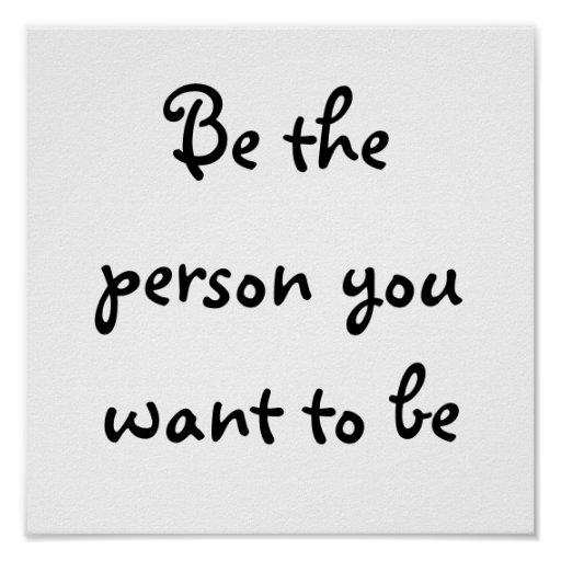 Be the person you want to be-poster