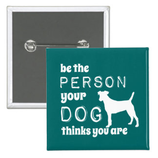 Be The Person Your Dog Thinks You Are 15 Cm Square Badge