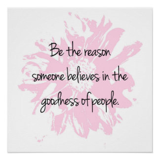Be the Reason Believe in the Goodness of People