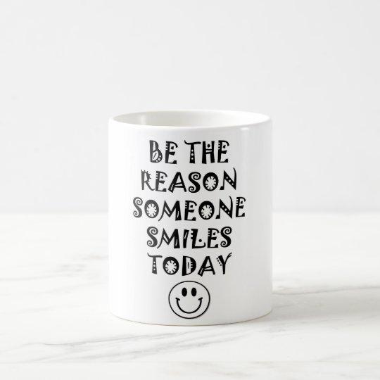 Be the reason someone smiles today Mug