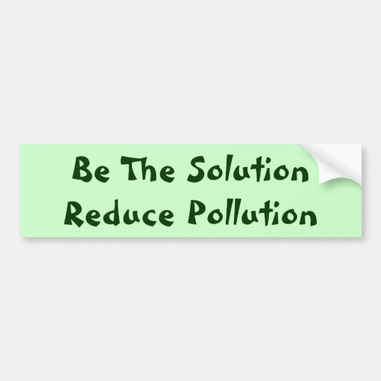Be The Solution Reduce Pollution Bumper Sticker