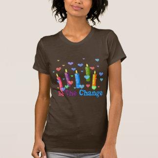 Be The  World Change T-Shirt