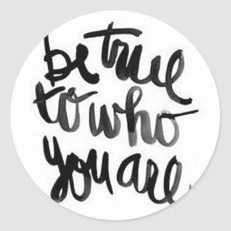 Be True To Who You Are Quote Sticker