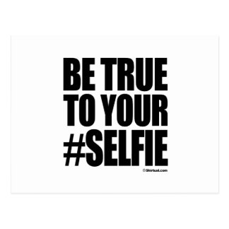 BE TRUE TO YOUR SELFIE POSTCARD