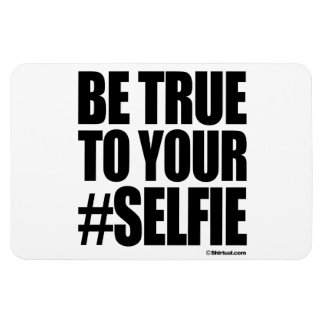 BE TRUE TO YOUR SELFIE RECTANGLE MAGNETS