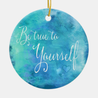 Be True To Yourself Aqua Blue Watercolor Quote Round Ceramic Decoration