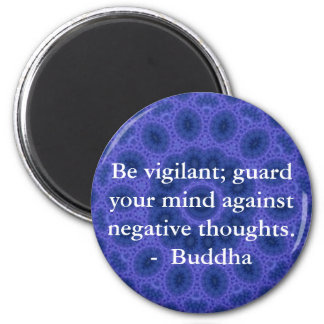 Be vigilant; guard your mind against negative..... 6 cm round magnet