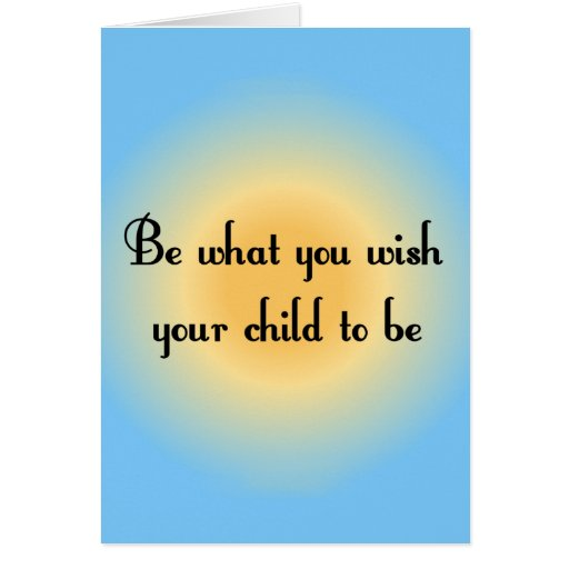 Be what you wish your child to be Notecards Cards