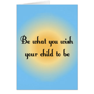 Be what you wish your child to be Notecards Card
