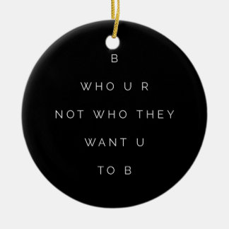 Be Who U R Teens Inspirational Quote Black White Christmas Ornament