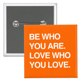 BE WHO YOU ARE. LOVE WHO YOU LOVE 15 CM SQUARE BADGE