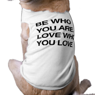 BE WHO YOU ARE. LOVE WHO YOU LOVE.png Doggie Shirt