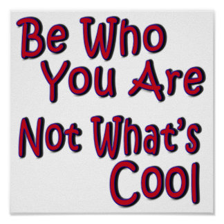 Be Who You Are Not What's Cool Poster