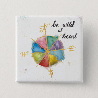 Be Wild At Heart Quote With Colorful Gilded Compas 15 Cm Square Badge