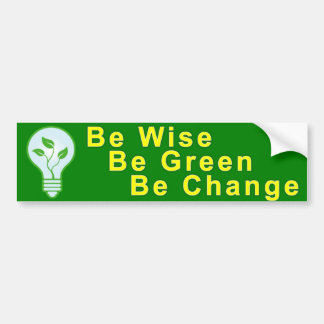 Be Wise Be Green Be Change Car Bumper Sticker