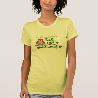 Be Wise Celebrate  Earth Day-Everyday - T-shirt