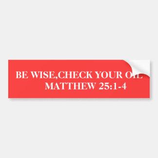 BE WISE,CHECK YOUR OIL     MATTHEW 25:1-4 CAR BUMPER STICKER