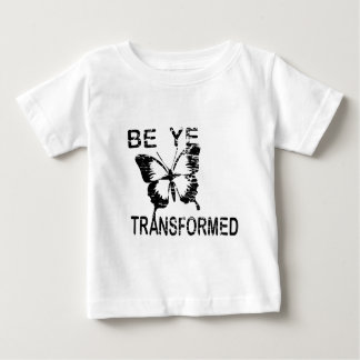 BE YE TRANSFORMED BABY T-Shirt