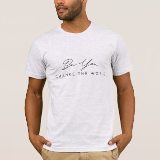 Be You, Change the World Men's Tshirt