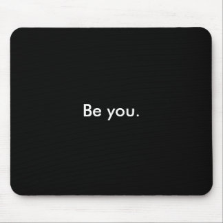 Be you. mouse pad