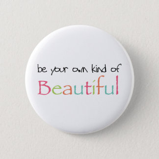 Be Your Own Kind of Beautiful 6 Cm Round Badge