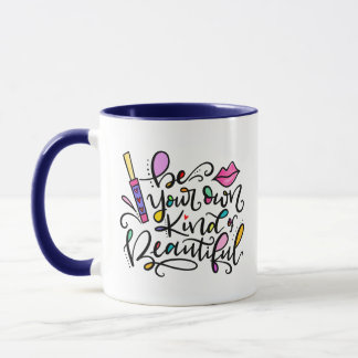 Be Your Own Kind of Beautiful, hand lettered Mug