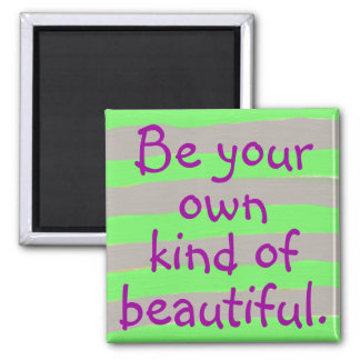 Be your own kind of beautiful Magnet