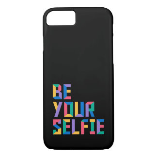 Be Your Selfie iPhone 7 Case