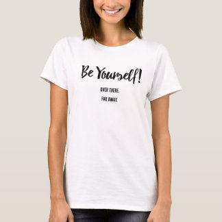Be Yoursef T-Shirt