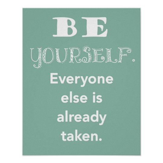 Be Yourself. Everyone else is already taken print