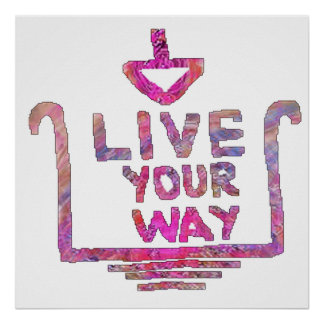Be yourself - Live life your way Poster