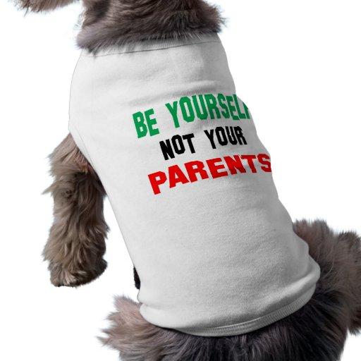 Be yourself Not your Parents Doggie Tee