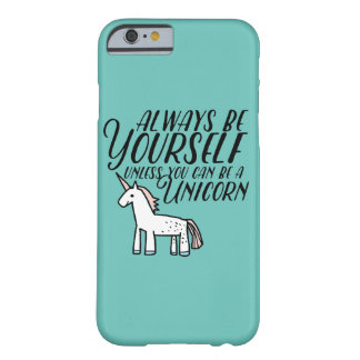 Be Yourself or Be A Unicorn Barely There iPhone 6 Case