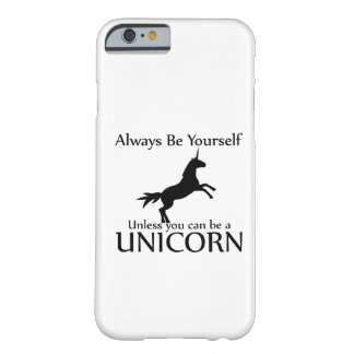Be Yourself Unicorn Barely There iPhone 6 Case