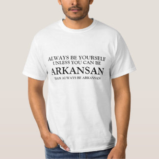 Be yourself unless you can be a Arkansan T-Shirt