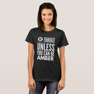 Be yourself unless you can be Amber T-Shirt