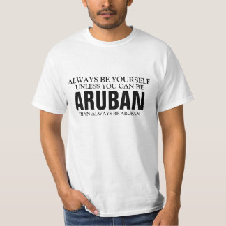 Be yourself unless you can be Aruban Tshirts