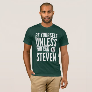 Be yourself unless you can be Steven T-Shirt
