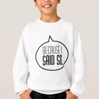 Beacause I said so! Sweatshirt