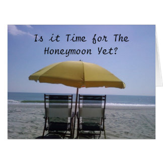 BEACH CHAIRS-IS IT TIME FOR THE HONEYMOON YET BIG GREETING CARD
