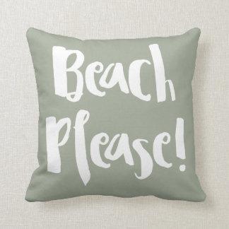 """""""Beach Please! """" Throw Pillow"""
