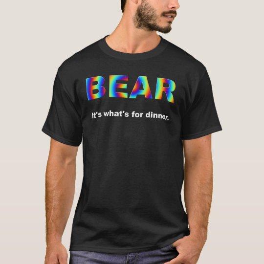 Bear.  It's what's for dinner.  dark T-Shirt