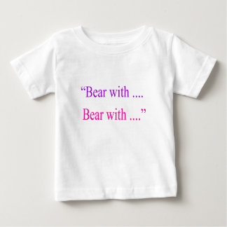 """Bear With ... Bear with"" Baby T-Shirt"
