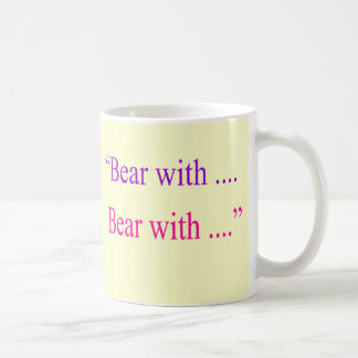 """Bear With ... Bear with"" Coffee Mug"
