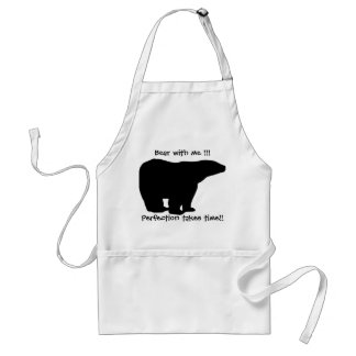 BEAR WITH ME ! PERFECTION TAKES TIME! STANDARD APRON