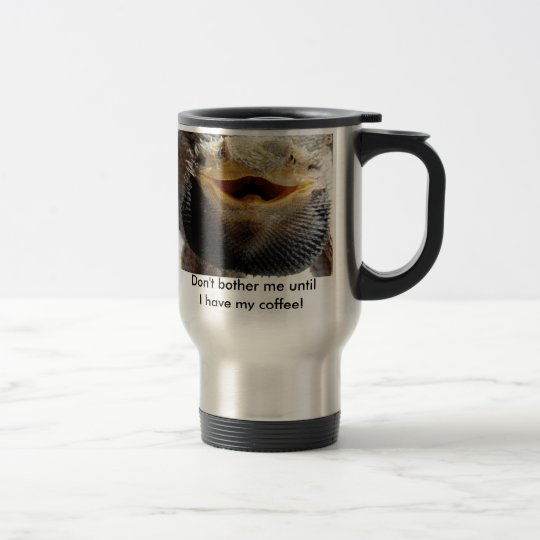 bearded_dragon Don't bother me until. Travel Mug