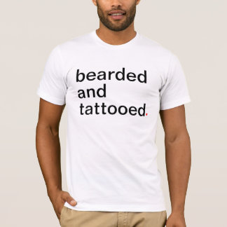bearded & tattooed. - Have a great life T-Shirt