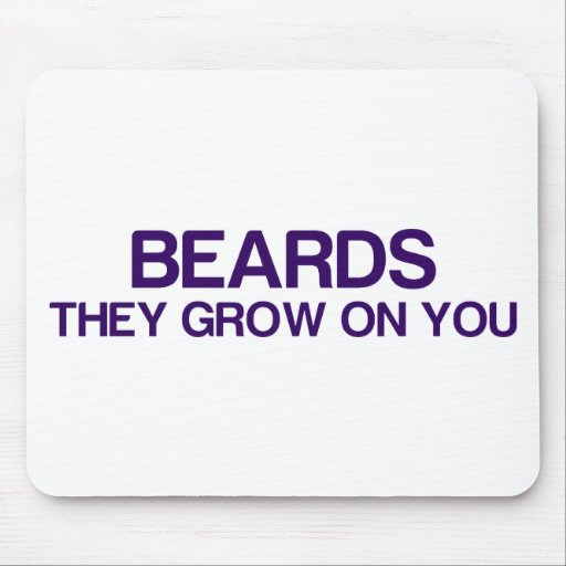 Beards. They Grow On You Mousepad